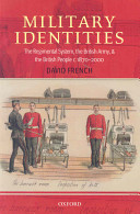 Military identities the regimental system, the British Army, and the British people, c.1870-2000