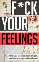 F Ck Your Feelings