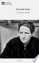 Delphi Complete Works of Gertrude Stein (Illustrated)