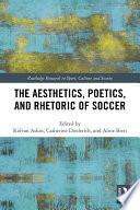 The Aesthetics  Poetics  and Rhetoric of Soccer