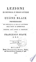 Lezioni di retorica e belle lettere di Ugone Blair     tradotte dall  Inglese e commentate da Francesco Soave C  R  S  Tomo I