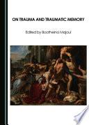 On Trauma and Traumatic Memory