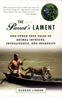 Parrot s Lament  The and Other True Tales of Animal Intrigue  Intelligen
