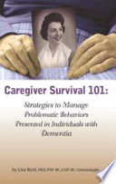Caregiver Survival 101  Strategies to Manage Problematic Behaviors Presented in Individuals with Dementia