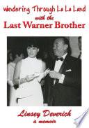 Wandering Through La La Land with the Last Warner Brother