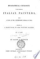 Biographical catalogue of the principal Italian painters  by a lady  M  Farquhar  ed  by R O  Wornum