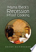 Mama Beck's Recession Proof Cooking : our meals consisted of what wild game my...