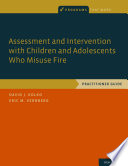 Assessment and Intervention with Children and Adolescents Who Misuse Fire