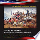 Wars at Home  America Forms an Identity  1812 1820