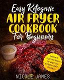 Easy Ketogenic Air Fryer Cookbook For Beginners
