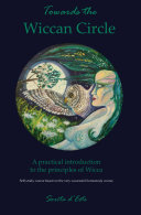Towards the Wiccan Circle   A Practical Introduction to the Principles of Wicca