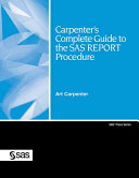 Carpenter s Complete Guide to the SAS REPORT Procedure