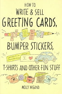 How to Write and Sell Greeting Cards  Bumper Stickers  T Shirts and Other Fun Stuff
