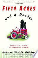 Fifty Acres and a Poodle A Story of Love, Livestock, and Finding Myself on a Farm
