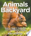 Animals In My Backyard - Animal Book 4 Years Old | Children's Animal Books