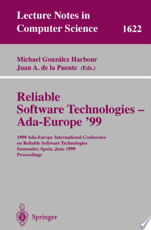 Reliable Software Technologies - Ada-Europe \'99: 1999 Ada-Europe International Conference on Reliable Software Technologies, Santander, Spain, June 7-11, 1999, Proceedings - ISBN:9783540660934