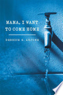 Mama, I Want To Come Home : their success. home provided the water for life....