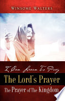 I Can Learn to Pray the Lord s Prayer the Prayer of the Kingdom