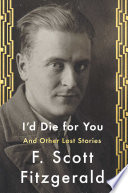 I'd Die For You : f. scott fitzgerald, the iconic american writer of...