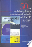 50 let českého výzkumu mezinárodních vztahů: od ÚMPE k ÚMV