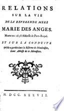 Relations sur la vie de la R  v  rende M  re Marie des Anges  morte en 1658  abbesse de Port Royal