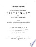 "Philologia Anglicana: or, a Philological and synonymical dictionary of the English language; in which the words are deduced from their originals-their sense defined-and the same illustrated and supported by proper examples and notes, critical and explanatory. [""A-Adornment"" only.]"