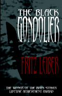Black gondolier & other stories / Fritz Leiber ; edited by John Pelan & Steve Savile.