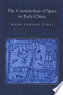 Construction of Space in Early China  The