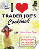 The I Love Trader Joe s Cookbook