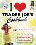 The I Love Trader Joe s Cookbook