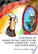 Strategies of Humor in Post Unification German Literature  Film  and Other Media