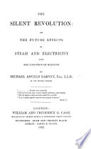 The Silent Revolution  Or  the Future Effects of Steam and Electricity Upon the Condition of Mankind