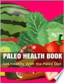 Paleo Health Book Get Healthy With The Paleo Diet And Live Longer