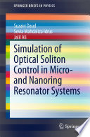 Simulation Of Optical Soliton Control In Micro  And Nanoring Resonator Systems : resonator systems. it describes how the ring resonator...