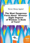 Never Sleep Again  the Most Dangerous Facts about Seventy Eight Degrees of Wisdom