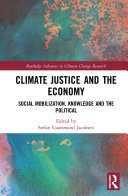 Climate Justice And The Economy : environmentalist activism since the late 1990s, the...