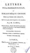 Lettres sur la profession d'avocat et bibliothèque choisis des livres de droit, qu'il est le plus utile d'acquérir et de connaître