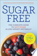 Sugar Free The Complete Guide To Quit Sugar Lose Weight Naturally