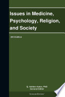 Issues in Medicine, Psychology, Religion, and Society: 2013 Edition