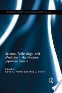 Science  Technology  and Medicine in the Modern Japanese Empire
