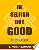 BE SELFISH BUT GOOD