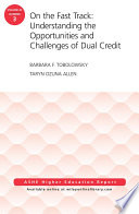 On the Fast Track  Understanding the Opportunities and Challenges of Dual Credit  ASHE Higher Education Report  Volume 42  Number 3