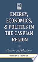 Energy  Economics  and Politics in the Caspian Region