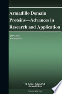 Armadillo Domain Proteins   Advances in Research and Application  2013 Edition