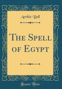 The Spell Of Egypt Classic Reprint
