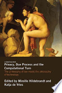 Privacy, Due Process And The Computational Turn : law meets the philosophy of...