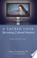 A Sacred Look  Becoming Cultural Mystics Book PDF