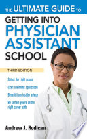 The Ultimate Guide to Getting Into Physician Assistant School  Third Edition