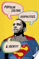 Popular Culture  Geopolitics  and Identity