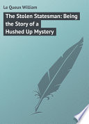 The Stolen Statesman  Being the Story of a Hushed Up Mystery
